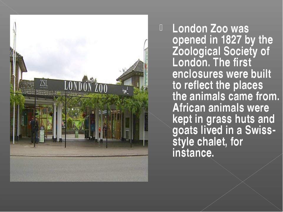 London Zoo was opened in 1827 by the Zoological Society of London. The first...