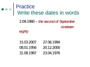 Practice Write these dates in words 2.09.1980 – the second of September