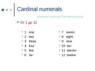 Cardinal numerals количественные числительные От 1 до 12 1 one 2 two 3 three
