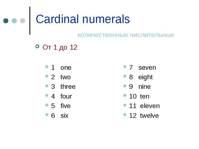 Cardinal numerals количественные числительные От 1 до 12 1 one 2 two 3 three...