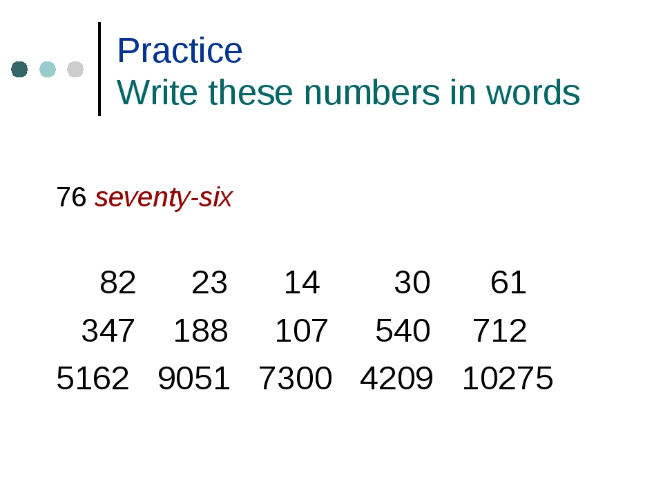 Practice Write these numbers in words 76 seventy-six  82 23 14 30 61 347 1...