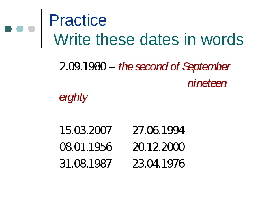Practice Write these dates in words 2.09.1980 – the second of September...
