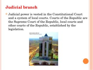 Judicial branch Judicial power is vested in the Constitutional Court and a sy