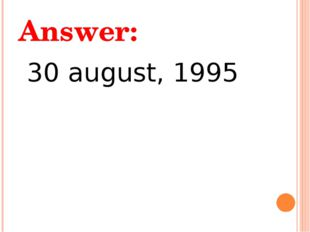 Answer: 30 august, 1995