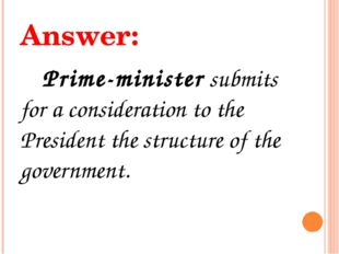 Answer: Prime-minister submits for a consideration to the President the struc