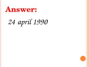 Answer: 24 april 1990