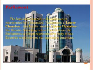 Parliament The legislative branch in Kazakhstan is represented by a bicameral
