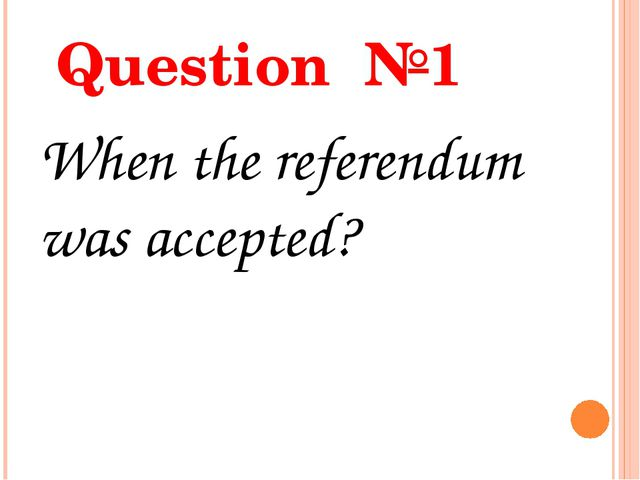 Question №1 When the referendum was accepted?