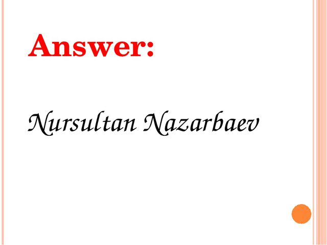 Answer: Nursultan Nazarbaev