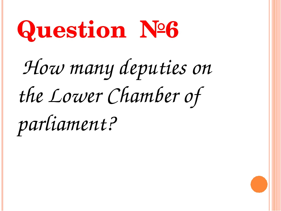 Question №6 How many deputies on the Lower Chamber of parliament?