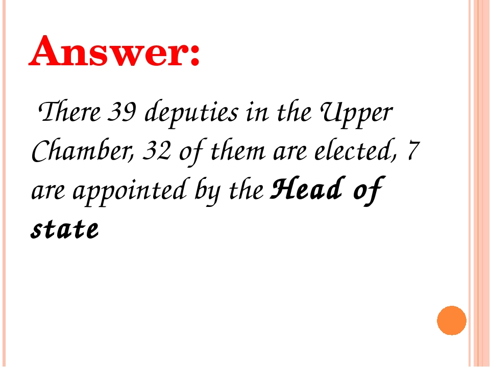 Answer: There 39 deputies in the Upper Chamber, 32 of them are elected, 7 are...