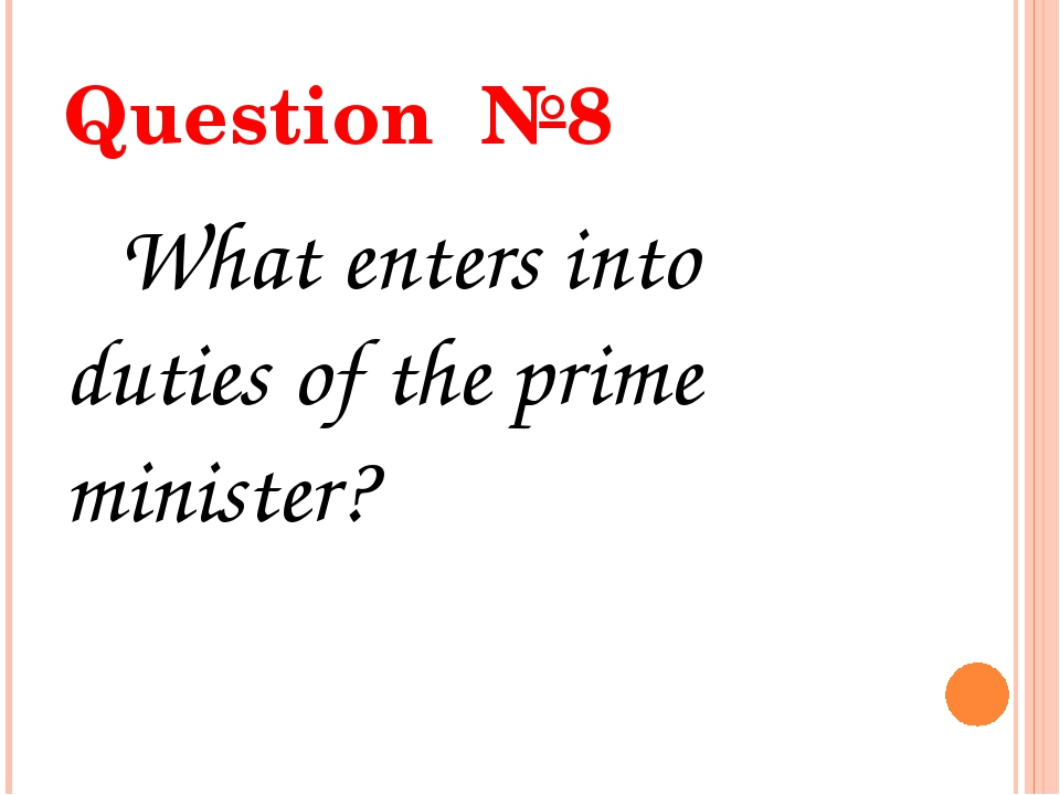 Question №8 What enters into duties of the prime minister?