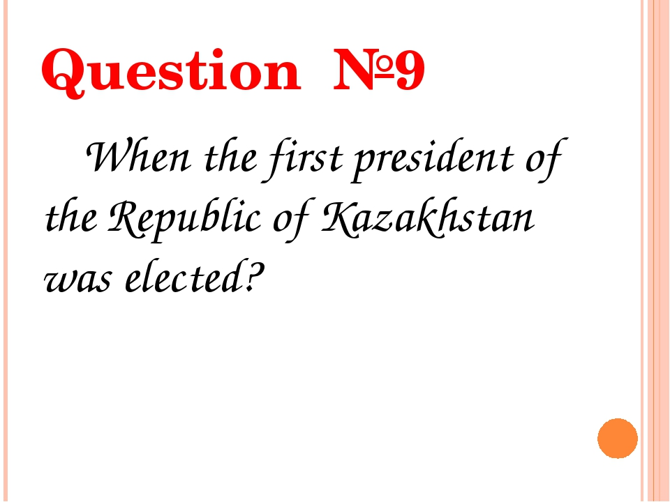 Question №9 When the first president of the Republic of Kazakhstan was elected?