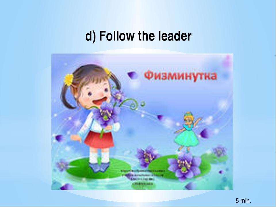d) Follow the leader 5 min.