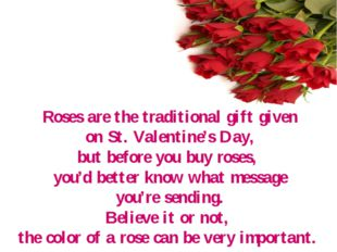 Roses are the traditional gift given on St. Valentine's Day, but before you b