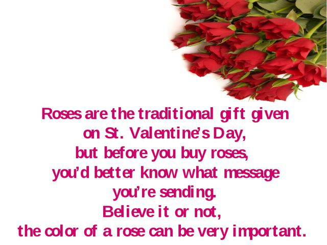Roses are the traditional gift given on St. Valentine's Day, but before you b...