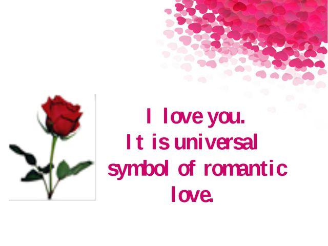 I love you. It is universal symbol of romantic love.