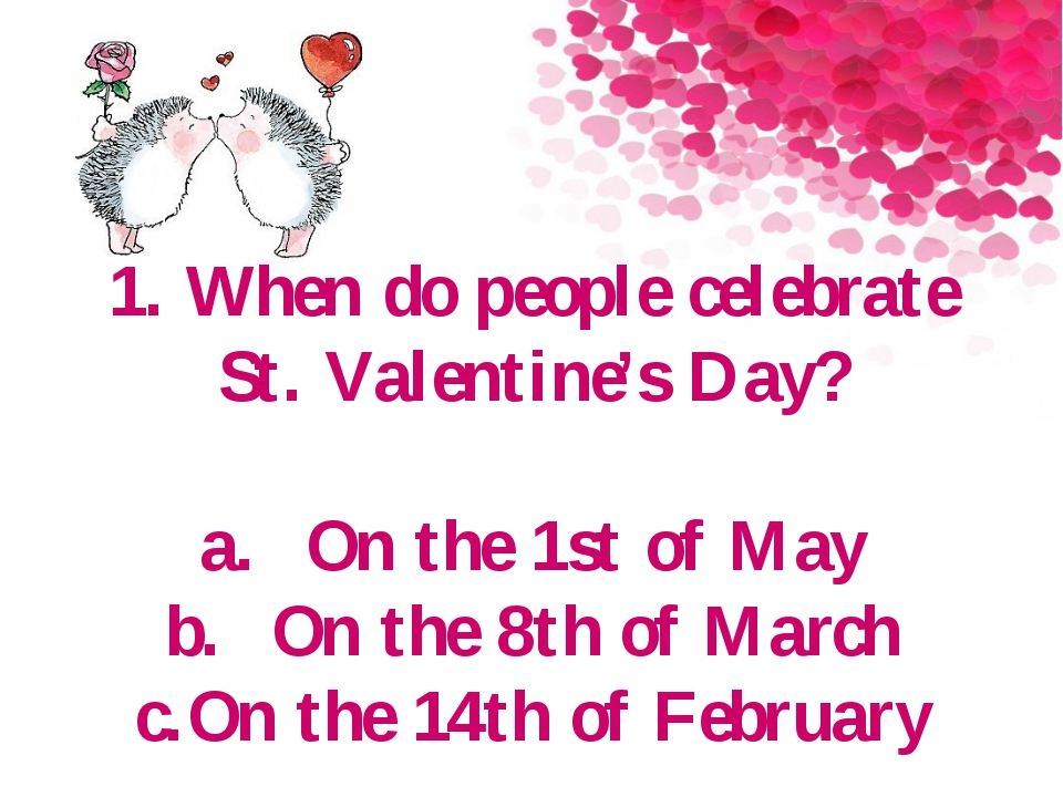 1. When do people celebrate St. Valentine's Day? a.On the 1st of May b.On t...