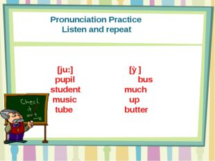 Pronunciation Practice Listen and repeat [ju:] [Ʌ] pupil bus student much