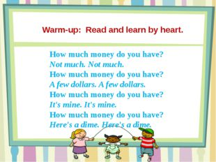 Warm-up: Read and learn by heart. How much money do you have? Not much. Not m