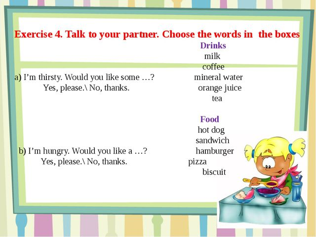 Exercise 4. Talk to your partner. Choose the words in the boxes Drinks milk...