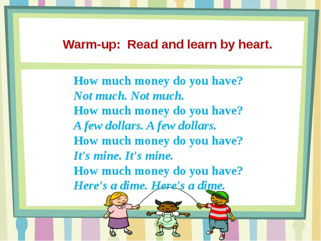 Warm-up: Read and learn by heart. How much money do you have? Not much. Not m...