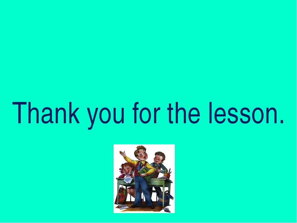 Thank you for the lesson. Thank you for the lesson.