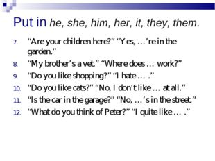 "Put in he, she, him, her, it, they, them. ""Are your children here?"" ""Yes, …'r"