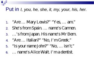 "Put in I, you, he, she, it, my, your, his, her. ""Are … Mary Lewis?"" ""Yes, … a"