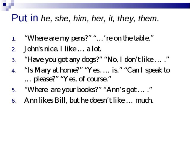 "Put in he, she, him, her, it, they, them. ""Where are my pens?"" ""…'re on the t..."