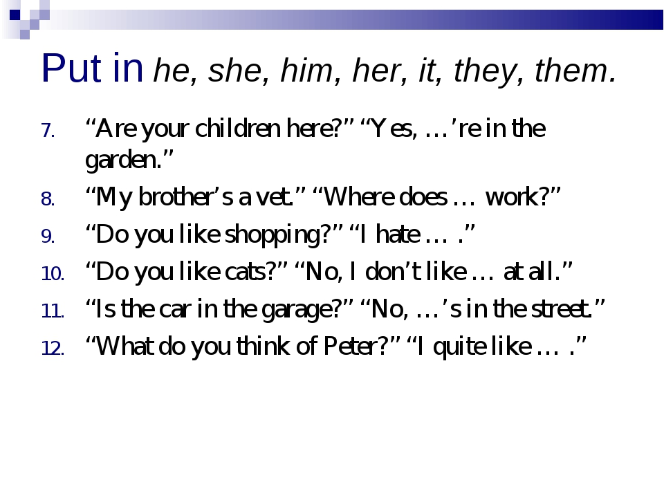 "Put in he, she, him, her, it, they, them. ""Are your children here?"" ""Yes, …'r..."