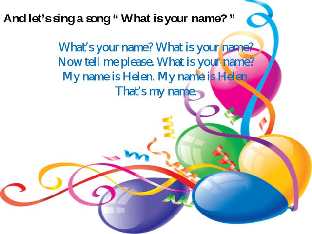 "And let's sing a song "" What is your name? "" What's your name? What is your n..."