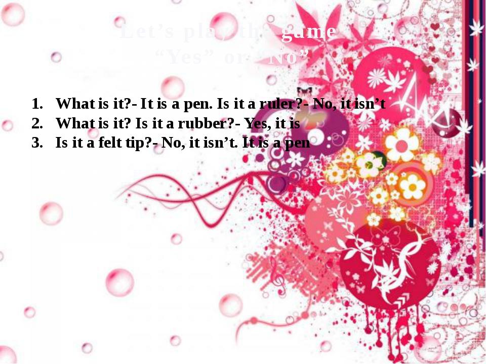 """Let's play the game """"Yes"""" or """"No"""" What is it?- It is a pen. Is it a ruler?- N..."""