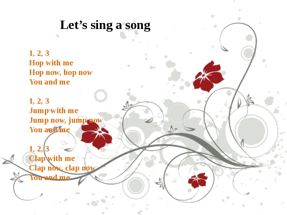 Let's sing a song 1, 2, 3 Hop with me Hop now, hop now You and me 1, 2, 3 Jum...