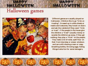 """Different games are usually played on Halloween. Children like to go """"trick-o"""