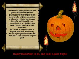 time! Halloween is the day when boys and girls, friends and neighbours, grown