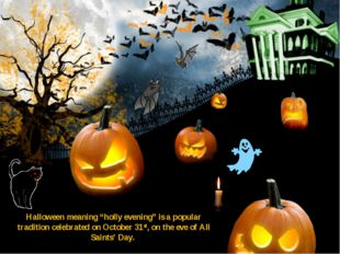 """Halloween meaning """"holly evening"""" is a popular tradition celebrated on Octobe"""