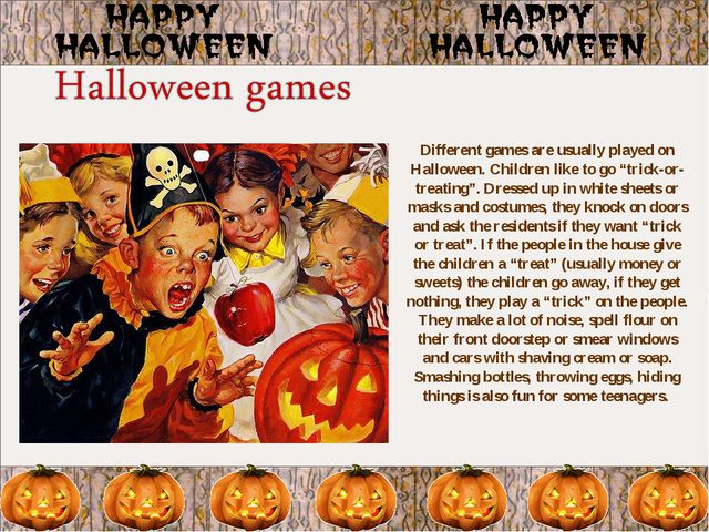 """Different games are usually played on Halloween. Children like to go """"trick-o..."""