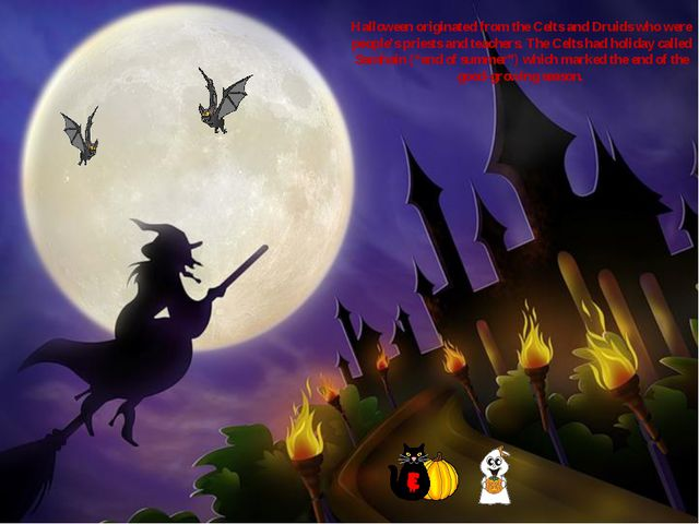 Halloween originated from the Celts and Druids who were people's priests and...