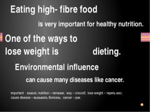 Eating high- fibre food One of the ways to lose weight is dieting. can cause