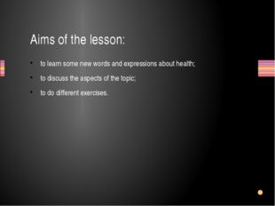 Aims of the lesson: to learn some new words and expressions about health; to
