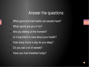 What good and bad habits can people have? What sports are you in for? Are you