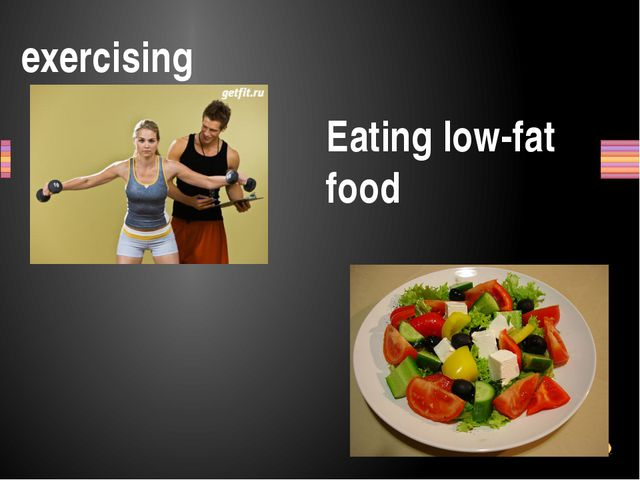exercising Eating low-fat food Заголовок раздела