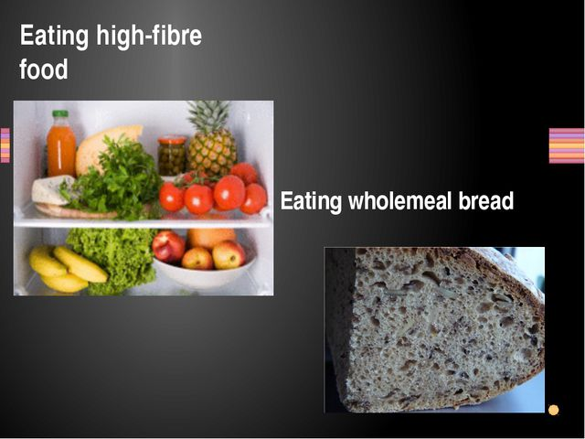 Eating high-fibre food Eating wholemeal bread Заголовок раздела