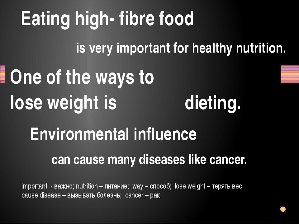 Eating high- fibre food One of the ways to lose weight is dieting. can cause...