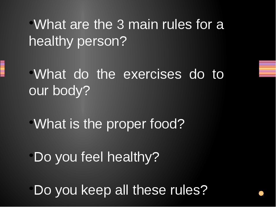What are the 3 main rules for a healthy person? What do the exercises do to o...