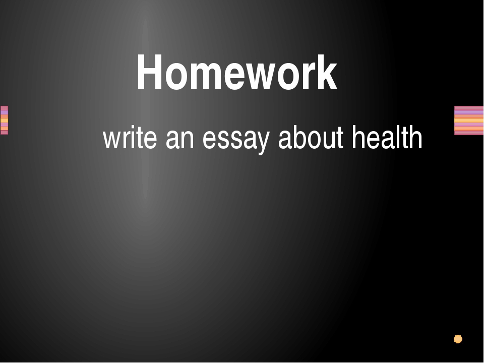 Homework write an essay about health Заголовок раздела