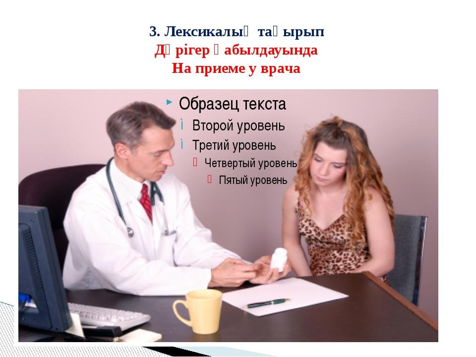 3. Лексикалық тақырып Дәрігер қабылдауында На приеме у врача