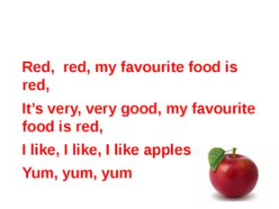 Red, red, my favourite food is red, It's very, very good, my favourite food