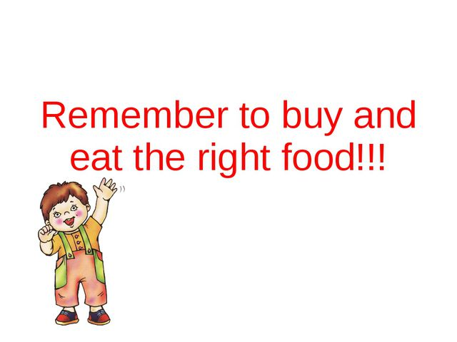 Remember to buy and eat the right food!!!